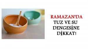 Ramazan'da Tuz ve Su Dengesine Dikkat!